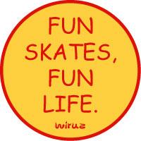 fun skates, fun life.